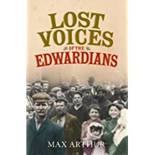 Lost Voices of the Edwardians: 1901–1910 in Their Own Words: 1901-1910 in Their Own Words