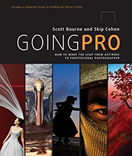 Going Pro: How to Make the Leap from Aspiring to Professional Photographer by [Bourne, Scott, Cohen, Skip]