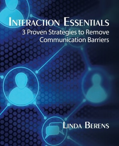 Interaction Essentials: 3 Proven Strategies to Remove Communication Barriers (Communication Strategies 3)