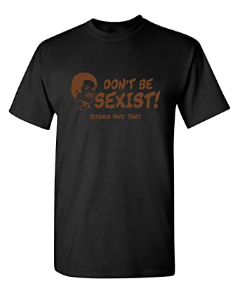 870a8d3f Amazon.com: Don't Be Sexist Bitches Hate Offensive Rude 70's Graphic  Novelty Funny T Shirt: Clothing