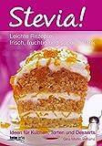 Stevia! Leichte Rezepte: frisch, fruchtig und superschlank. Ideen für Kuchen, Torten und Desserts