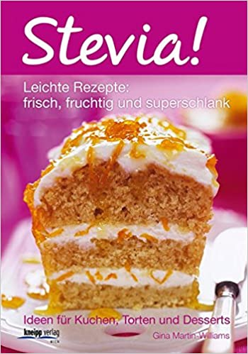 Stevia! Leichte Rezepte: frisch, fruchtig und superschlank. Ideen für Kuchen, Torten und Desserts: Amazon.es: Gina Martin-Williams: Libros en idiomas ...