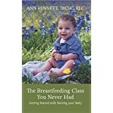 The Breastfeeding Class You Never Had: Getting Started with Nursing your Baby