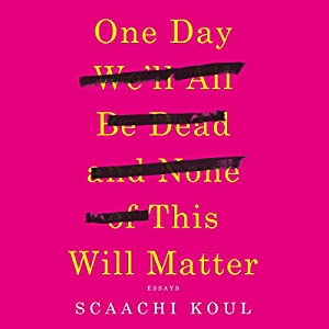 One Day We'll All Be Dead and None of This Will Matter Audiobook