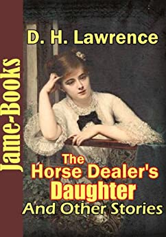 d h lawrence the horse dealers daughter 201 d h lawrence d h lawrence (1885-1930) the horse dealer's daughter well, mabel, and what are you going to do with yourself asked joe, with foolish flippancy.