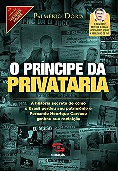 O príncipe da privataria (História Agora) por [Dória, Palmério]