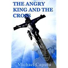 The Angry King and the Cross