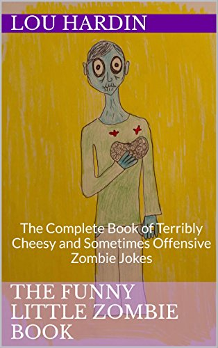 The Funny Little Zombie Book: The Complete Book of Terribly Cheesy and Sometimes Offensive Zombie Jokes