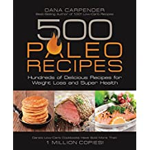 500 Paleo Recipes: Hundreds of Delicious Recipes for Weight Loss and Super Health