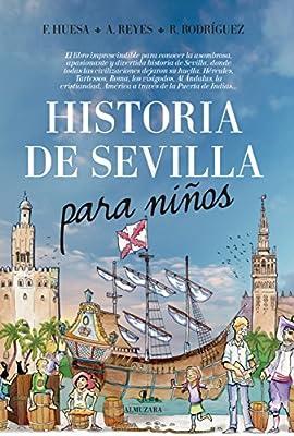 Historia de Sevilla para niños (Andalucía): Amazon.es: Huesa Andrade, Francisco, Reyes Domínguez, Aarón, Rodríguez Barrera, Ricardo: Libros