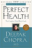 A decade ago, Deepak Chopra, M.D., wrote Perfect Health, the first practical guide to harnessing the healing power of the mind, which became a national bestseller. The book described how breakthroughs in physics and medicine were underscoring...