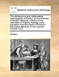 The Philosophical and Mathematical Commentaries of Proclus, on the First Book of Euclid's Elements a History of the Restoration of Platonic Theology, Proclus, 1171052812