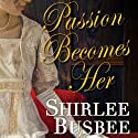Passion Becomes Her Audiobook by Shirlee Busbee Narrated by Ashford MacNab