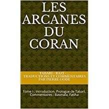 Les Arcanes du Coran: Tome I : Introduction. Prologue de Tabarî. Commentaires : Basmala, Fatiha (French Edition)