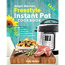 Weight Watchers Freestyle Instant Pot Cookbook 2019: 130+ Affordable, Quick & Easy WW Smart Points Recipes for Fast & Healthy Weight Loss