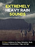 Extremely Heavy Rain Sounds - 10 Hours Ambience for Sleep, Relaxation, Meditation, Study, Concentration, Yoga, and Spa