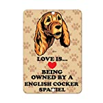 Aluminum Metal Sign Funny Love is Being Owned by English Cocker Spaniel Dog Informative Novelty Wall Art Vertical 8INx12IN 4