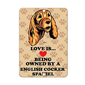 Aluminum Metal Sign Funny Love is Being Owned by English Cocker Spaniel Dog Informative Novelty Wall Art Vertical 8INx12IN 38