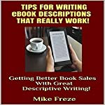Tips for Writing eBook Descriptions That Really Work! : Getting Better Book Sales with Great Descriptive Writing (Successful Writing Tips 2) | Mike Freze