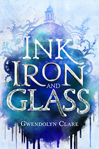 Ink, Iron, and Glass por Gwendolyn Clare