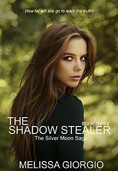 The Shadow Stealer (Silver Moon Saga Book 3) by [Giorgio, Melissa]