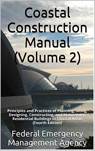 Coastal Construction Manual (Volume 2): Principles and Practices of Planning, Siting, Designing, Constructing, and Maintaining Residential Buildings in Coastal Areas (Fourth Edition)