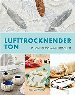 Lufttrocknender Ton lufttrocknender ton fay de winter 9783936489590 amazon com books
