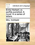 Emily Herbert; or, Perfidy Punished a Novel in a Series of Letters, Inchbald, 1171483791