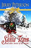 The Santa Train and Other Stories of the Season, Jerry Peterson, 1492771325