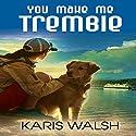 You Make Me Tremble Hörbuch von Karis Walsh Gesprochen von: Brittni Pope