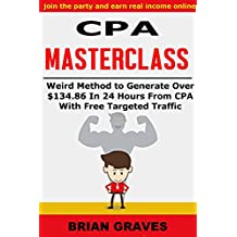CPA MARKETING: Weird Method to Generate Big Money, Really Fast from Cost per Action Marketing , With Targeted Free Traffic