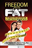 Freedom from Fat, Patrick K. Porter and Chris Tomshack, 0615346235