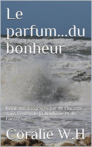 Le Parfum Du Bonheur Recit Autobiographique De L Inceste