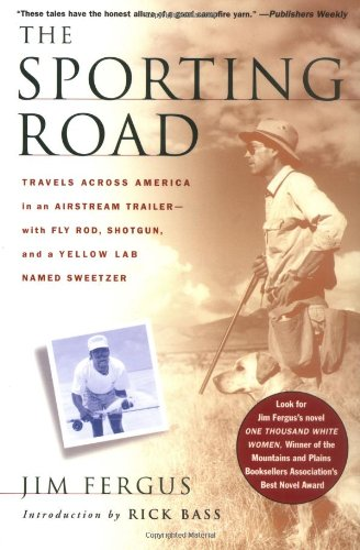 The Sporting Road: Travels Across America in an Airstream Trailer-with Fly Rod, Shotgun, and a Yellow Lab Named Sweetzer pdf