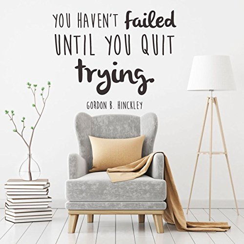 Inspirational Wall Decal - You Haven't Failed Until You Quit Trying - Gordon B. Hinckley Quote Vinyl Sticker Design for Bedroom, Living Room, or Classroom
