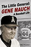 The Little General: Gene Mauch A Baseball Life