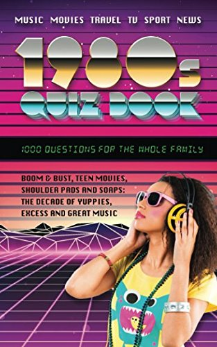 1980s quiz book: 1000 questions for the whole family - music, movies, travel, TV, sport, news
