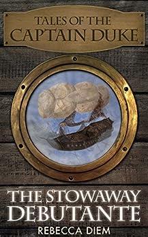 The Stowaway Debutante (Tales of the Captain Duke Book 1) by [Diem, Rebecca]