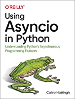 Using Asyncio in Python: Understanding Python's Asynchronous Programming Features Front Cover