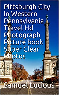 Pittsburgh City In Western Pennsylvania Travel Hd Photograph Picture book Super Clear Photos