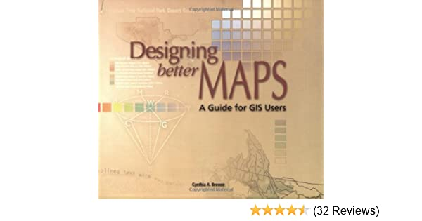Designing better maps a guide for gis users cynthia brewer designing better maps a guide for gis users cynthia brewer 9781589480896 amazon books fandeluxe Image collections