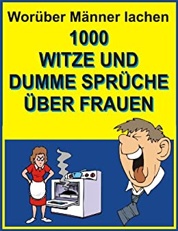 dumme sprüche zum lachen Amazon.com: Worüber Männer lachen : 1000 Witze und dumme Sprüche  dumme sprüche zum lachen