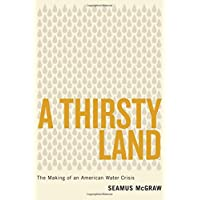 A Thirsty Land: The Making of an American Water Crisis (Peter T. Flawn Series in Natural Resource)