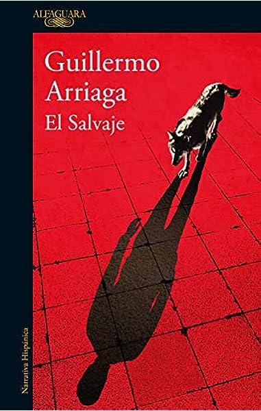 El Salvaje (Hispánica): Amazon.es: Arriaga, Guillermo: Libros