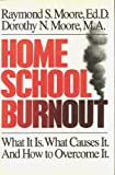 Home School Burnout, Raymond Moore and Dorothy Moore, 0943497353