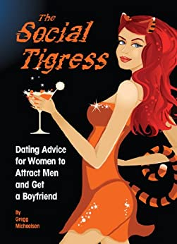 The Social Tigress: Dating Advice for Women to Attract Men and Get a Boyfriend! (Relationship and Dating Advice for Women Book 2) by [Michaelsen, Gregg]