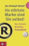 Die stärkste Marke sind Sie selbst! – Das Human Branding Praxisbuch