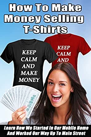 How to make money selling t shirts ebook jc for Make and sell shirts