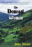 the donegal woman: Hired out at twelve. Raped and abused. margaret fought back and created a life for herself and her children. This Irish heroine ... story, told with rare tenderness and power.