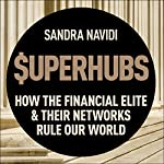 SuperHubs: How the Financial Elite and Their Networks Rule Our World | Sandra Navidi,Nouriel Roubini - foreword